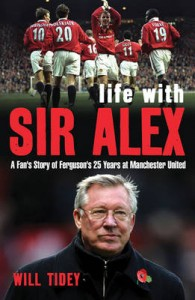 My Life With Sir Alex - Will Tidey