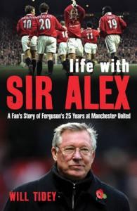 My Life With Sir Alex - Will Tidey
