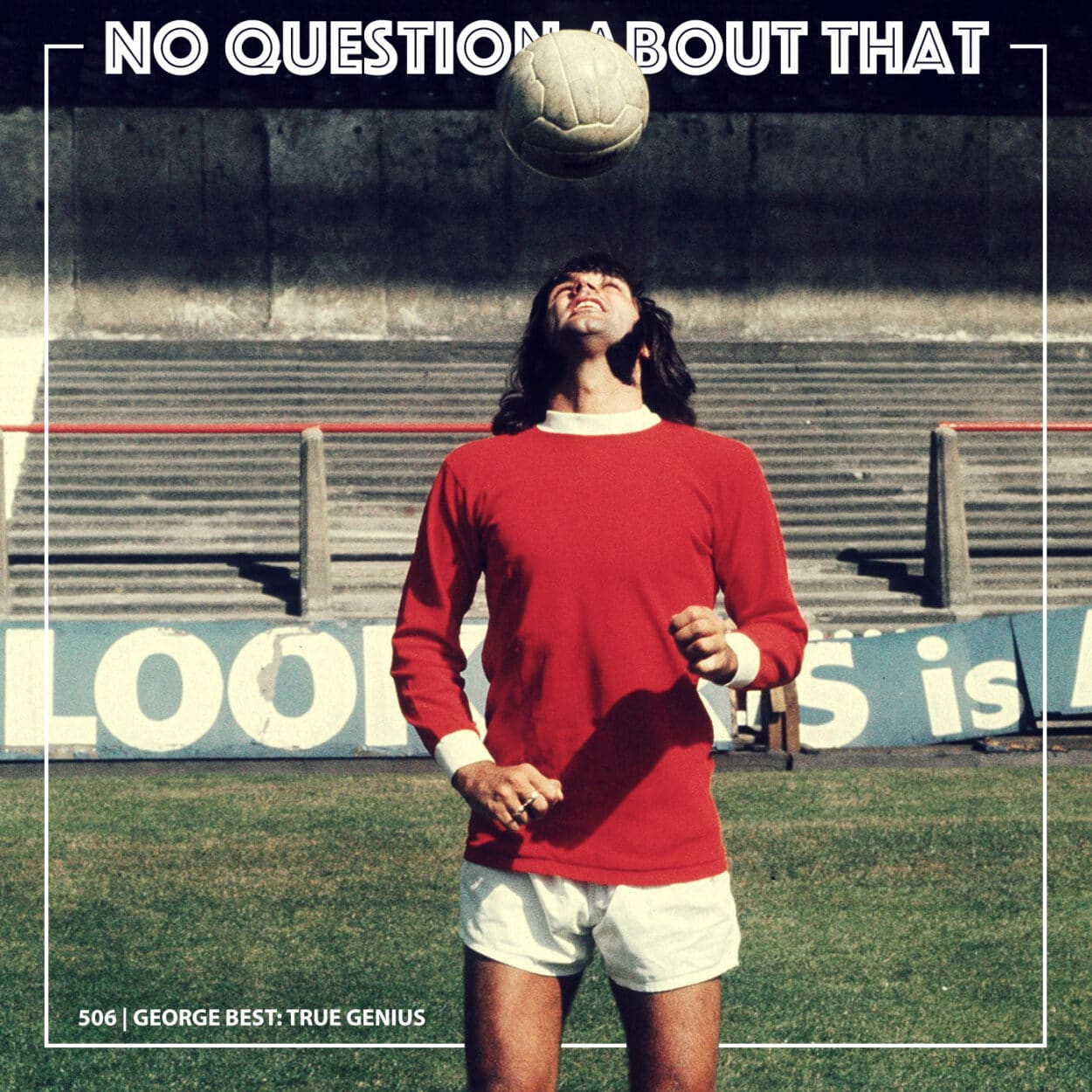 NQAT 506 - Summer Special: George Best, True Genius